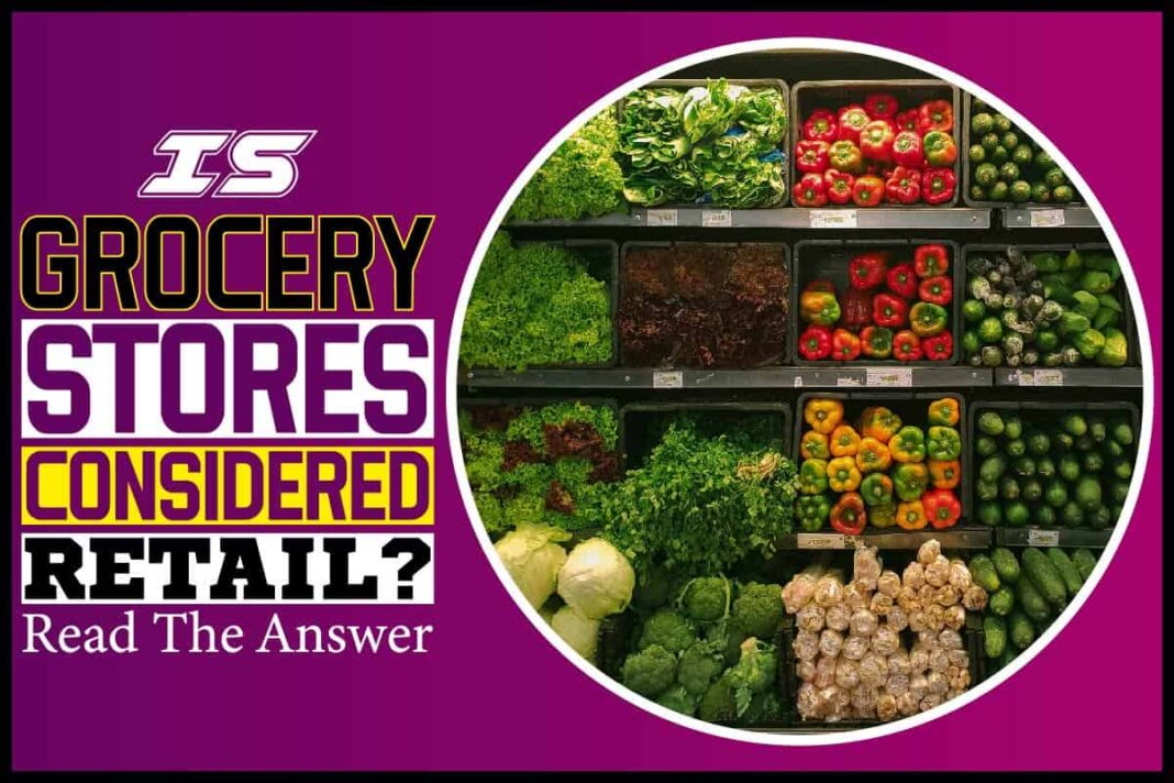 Is Grocery Stores Considered Retail