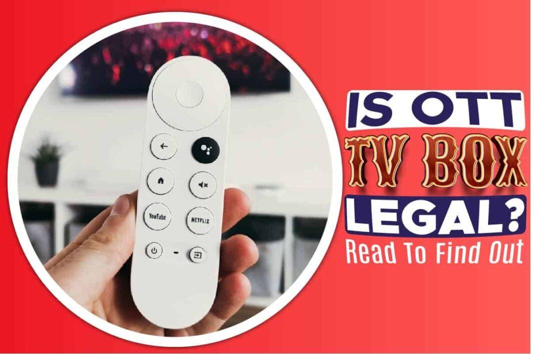 Is OTT TV Box Legal