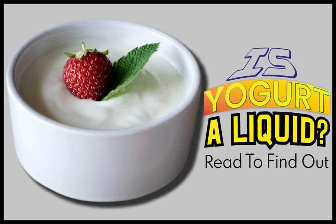Is Yogurt a Liquid