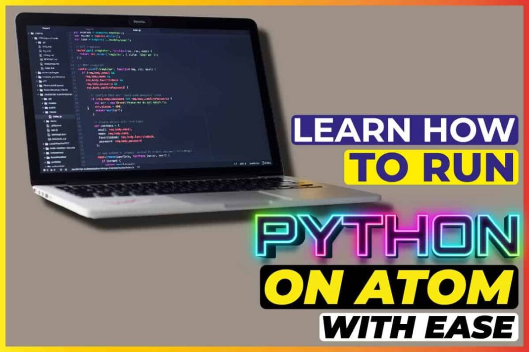 Learn How To Run Python On AtomWith Ease