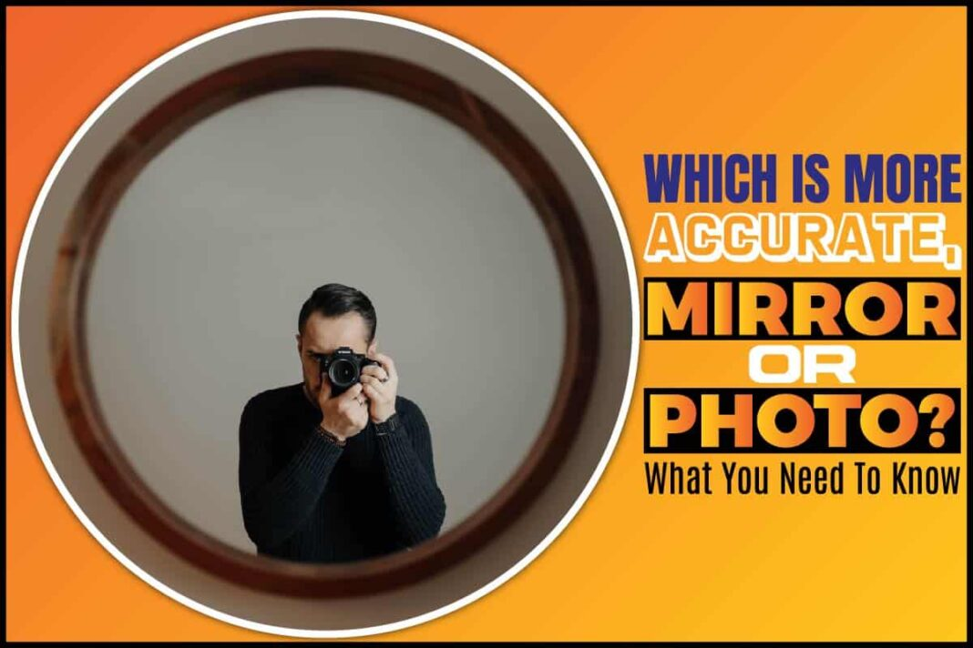 Which is More Accurate, Mirror or Photo