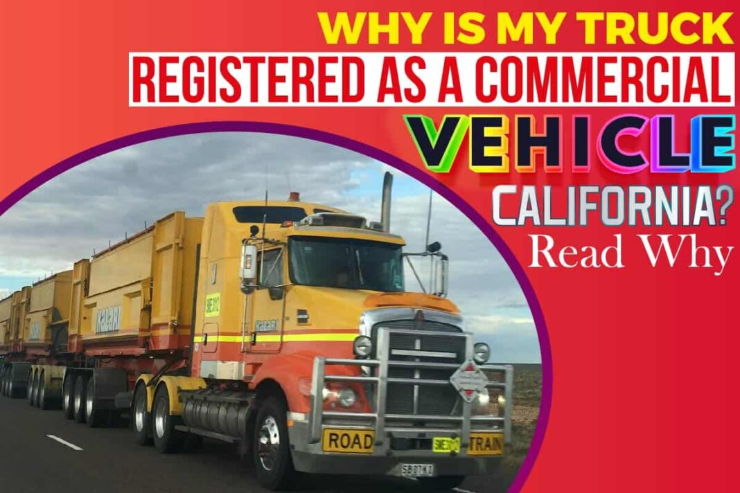 Why is My Truck Registered as a Commercial Vehicle California