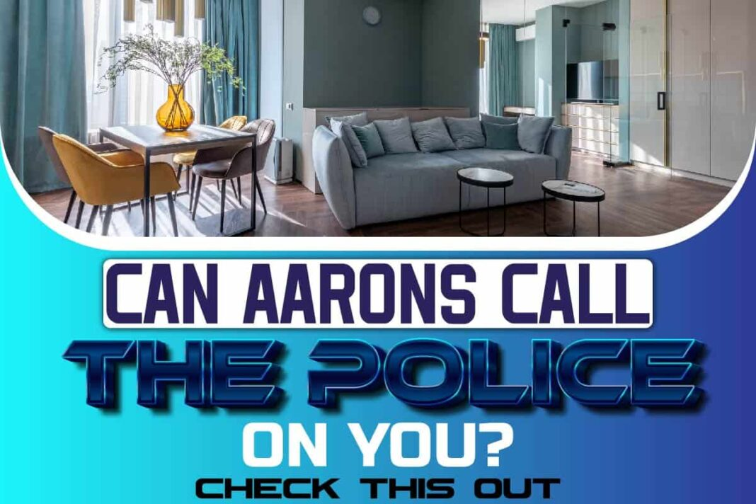 Can Aarons Call The Police On You