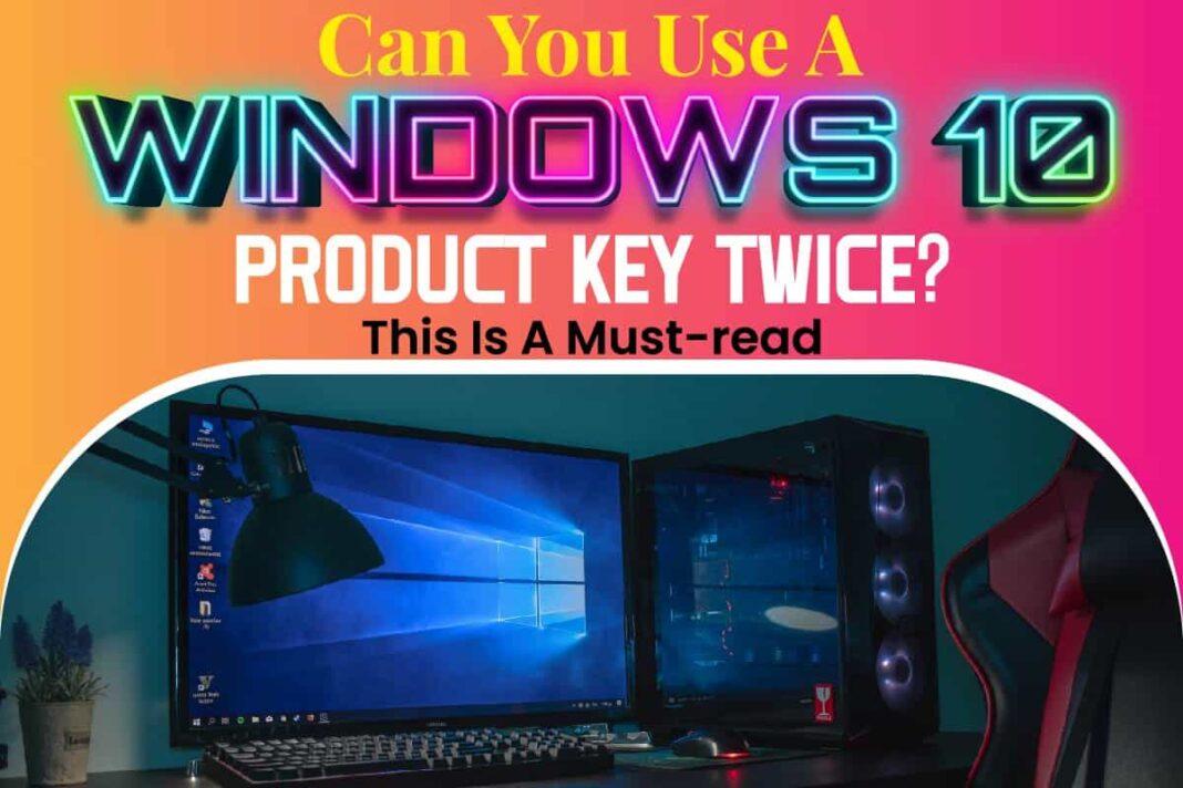 Can You Use A Windows 10 Product Key Twice