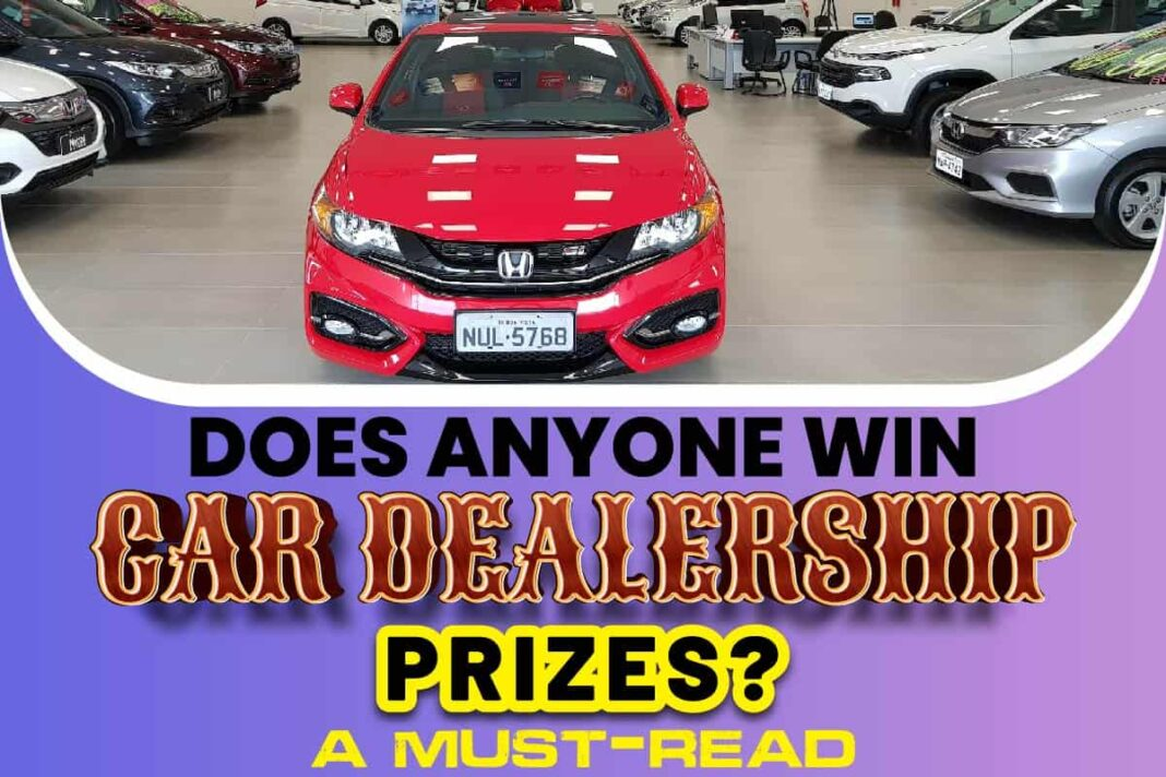 Does Anyone Win Car Dealership Prizes