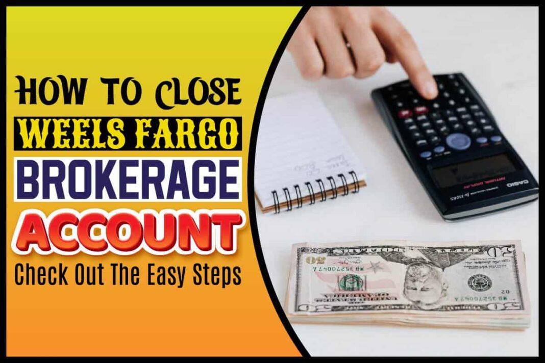 How To Close Wells Fargo Brokerage Account