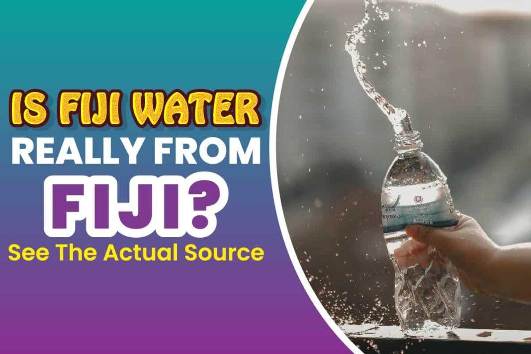 Is Fiji Water Really From Fiji