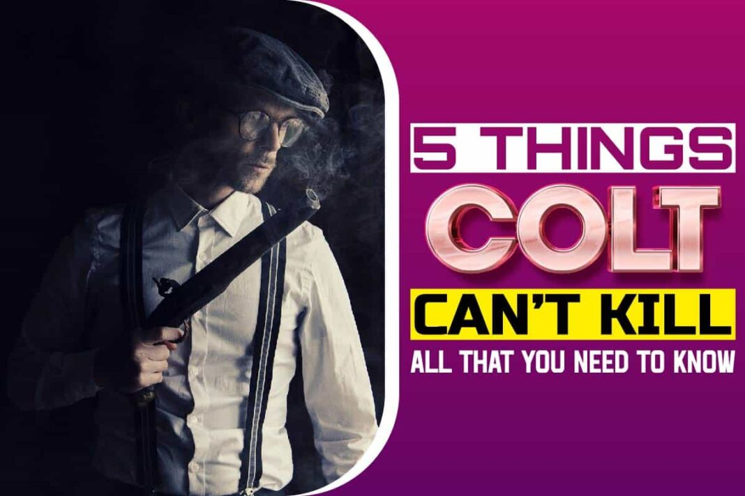 5 Things Colt Can't Kill