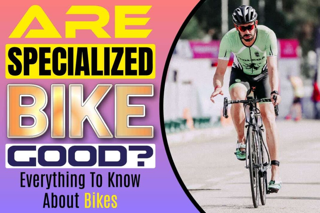 Are specialized bikes good
