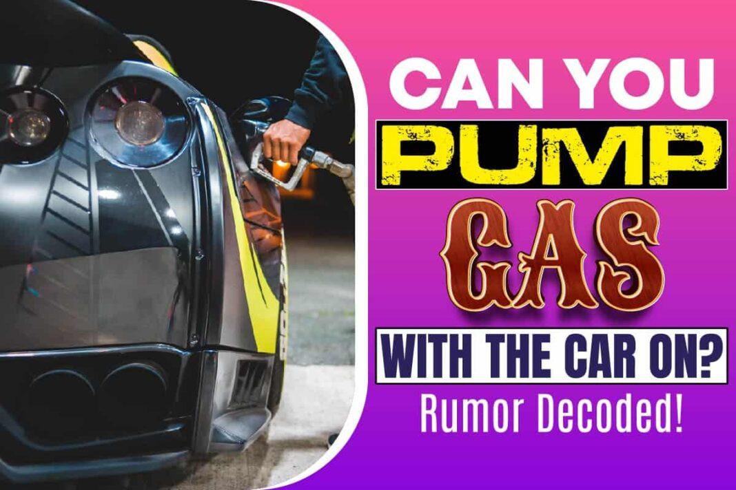 Can You Pump Gas with the Car on..