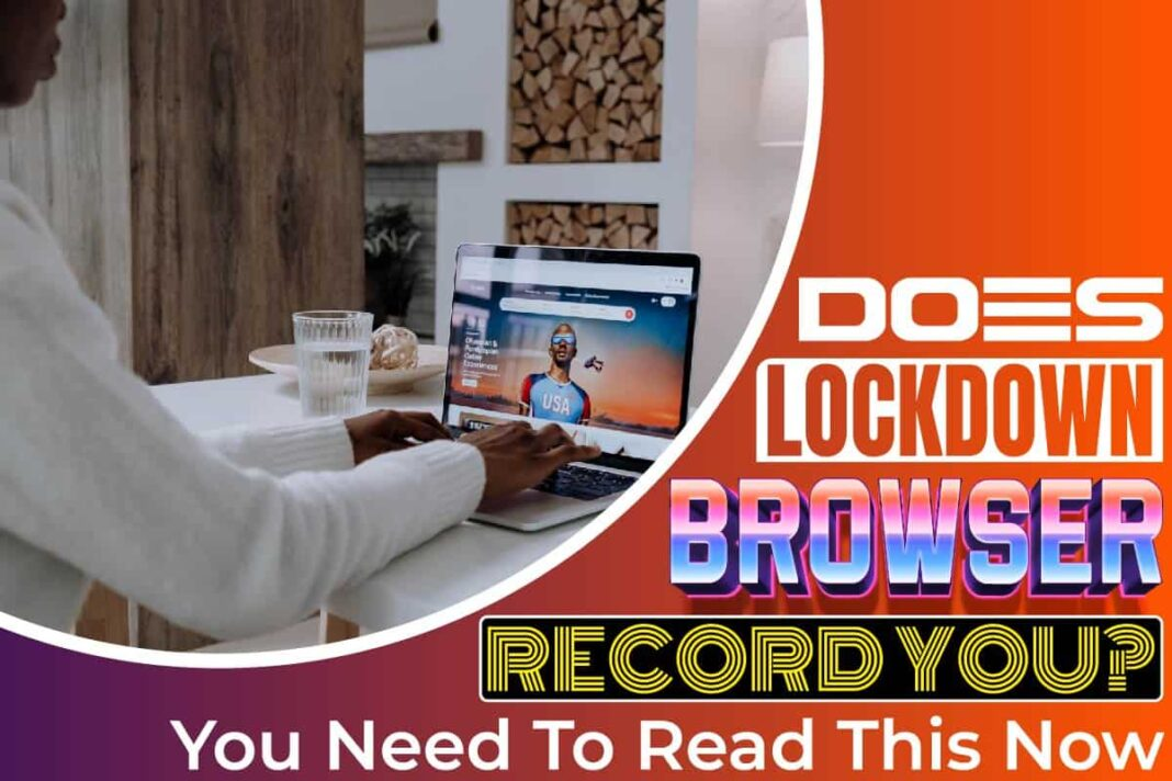 Does Lockdown Browser Record You
