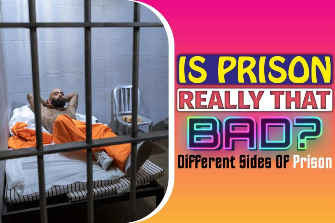 Is Prison Really That Bad