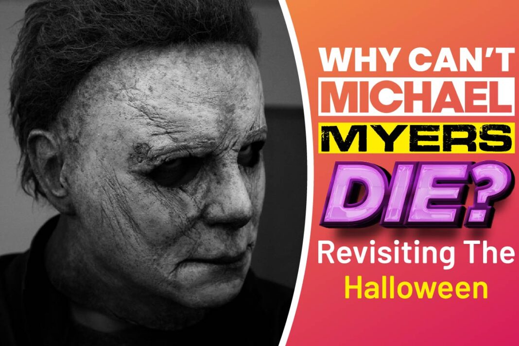 Why Can't Michael Myers Die