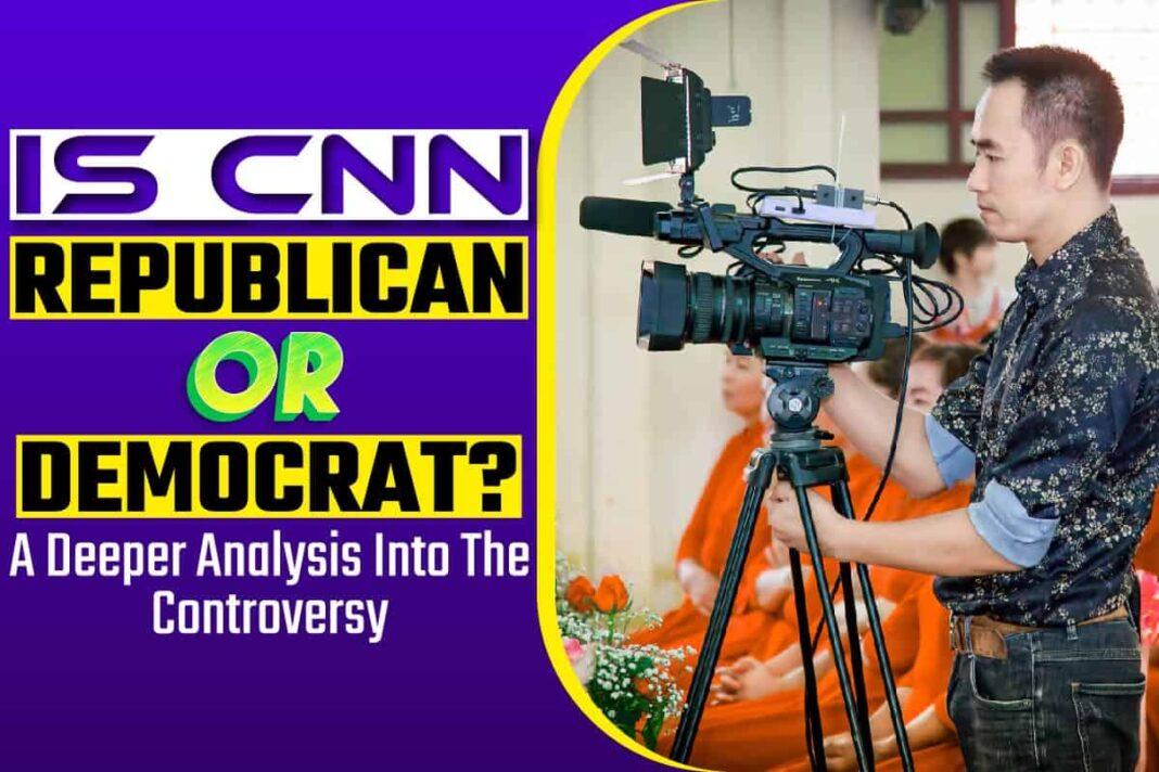 Is CNN Republican Or Democrat..