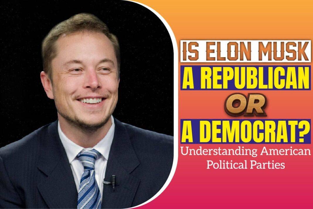 Is Elon Musk A Republican Or A Democrat